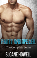 The Panty Whisperer Series By: Sloane Howell