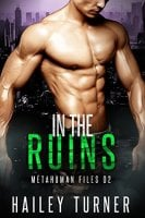 In The Ruins (Metahuman Files, Book 2) By: Hailey Turner